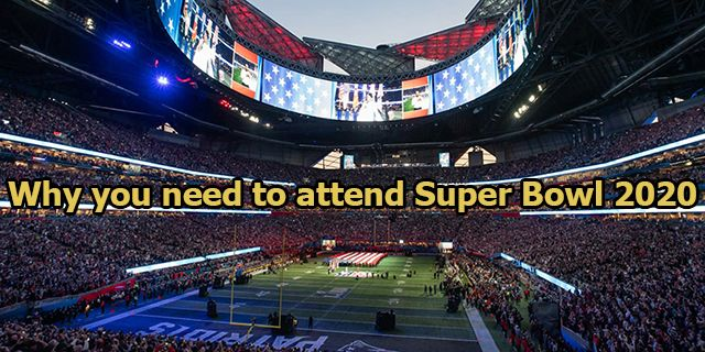 Why you need to attend Super Bowl 2020