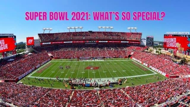 Super Bowl 2021: What's so Special?